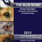Ocular Disorders Presumed to be Inherited in Purebred Dogs: The Blue Book